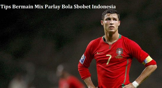 Tips Bermain Mix Parlay Bola Sbobet Indonesia